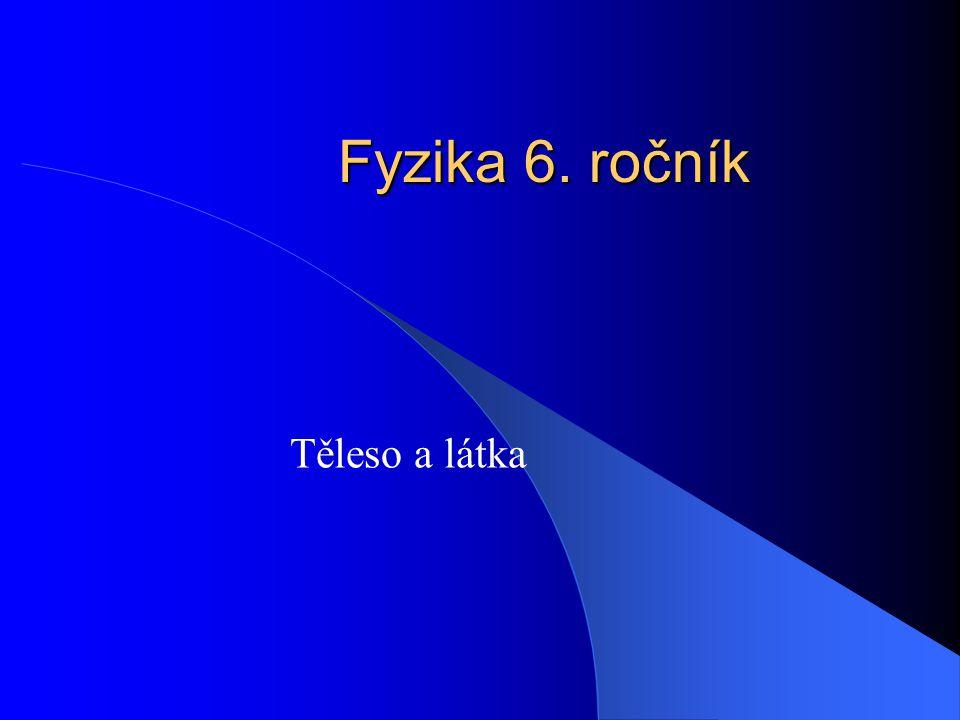 Fyzika 6. ročník Těleso a látka