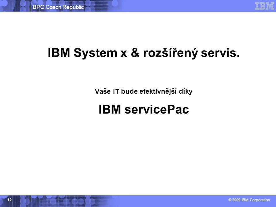 BPO Czech Republic © 2009 IBM Corporation 12 IBM System x & rozšířený servis. Vaše IT bude efektivnější díky IBM servicePac