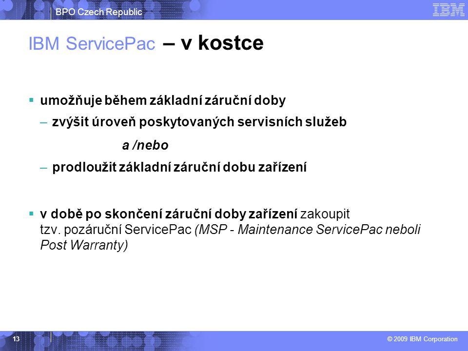 BPO Czech Republic © 2009 IBM Corporation 13 IBM ServicePac – v kostce  umožňuje během základní záruční doby –zvýšit úroveň poskytovaných servisních služeb a /nebo –prodloužit základní záruční dobu zařízení  v době po skončení záruční doby zařízení zakoupit tzv.