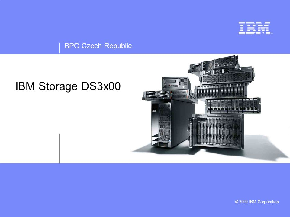 BPO Czech Republic © 2009 IBM Corporation IBM Storage DS3x00