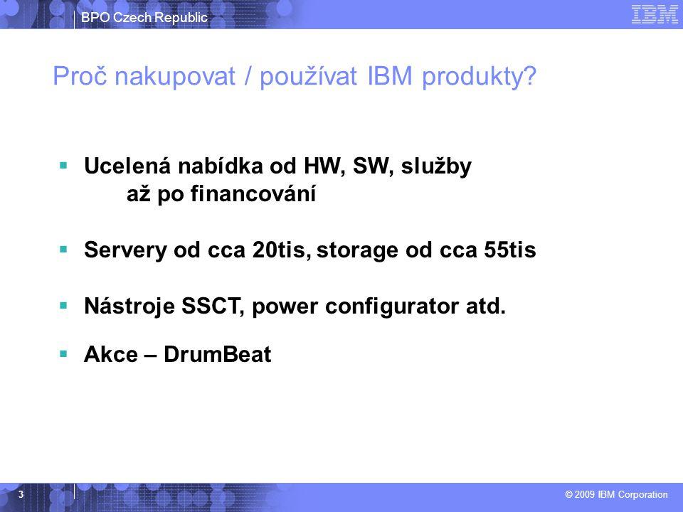 BPO Czech Republic © 2009 IBM Corporation 3 Proč nakupovat / používat IBM produkty?  Ucelená nabídka od HW, SW, služby až po financování  Servery od