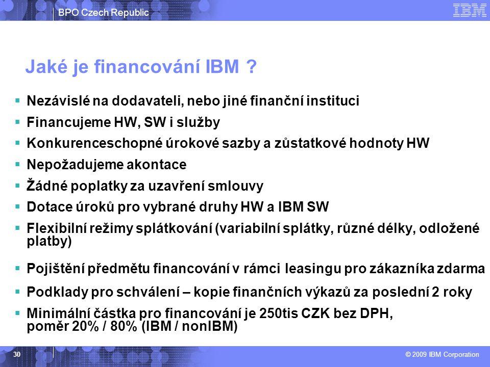 BPO Czech Republic © 2009 IBM Corporation 30 Jaké je financování IBM ?  Nezávislé na dodavateli, nebo jiné finanční instituci  Financujeme HW, SW i
