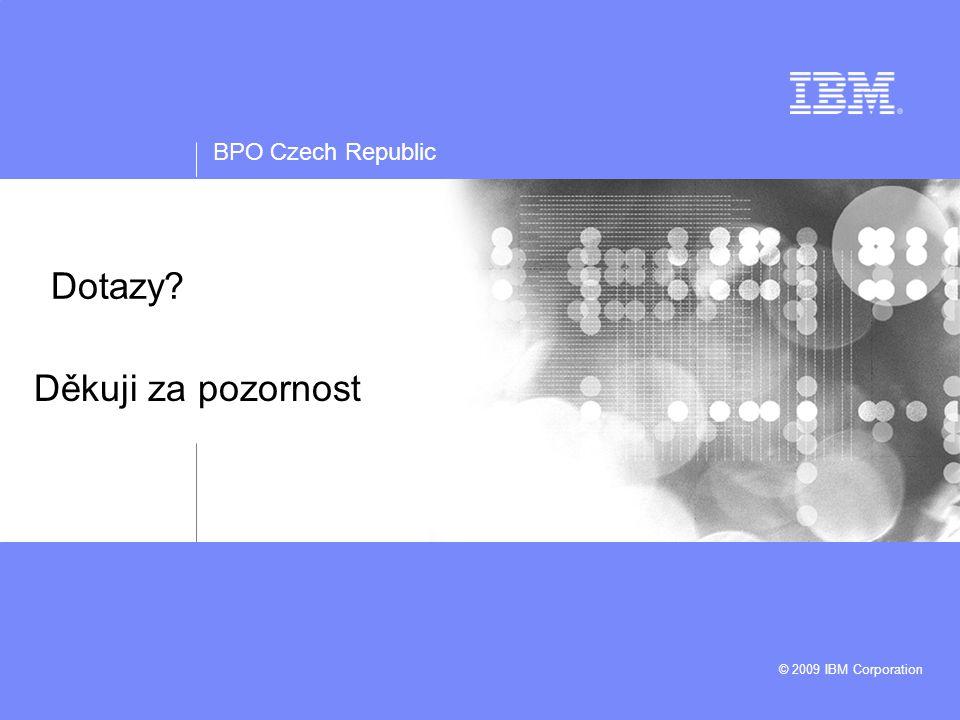 BPO Czech Republic © 2009 IBM Corporation Dotazy? Děkuji za pozornost