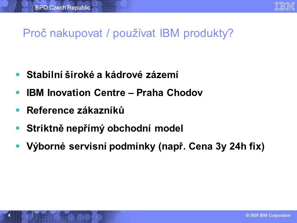BPO Czech Republic © 2009 IBM Corporation 4 Proč nakupovat / používat IBM produkty?  Stabilní široké a kádrové zázemí  IBM Inovation Centre – Praha