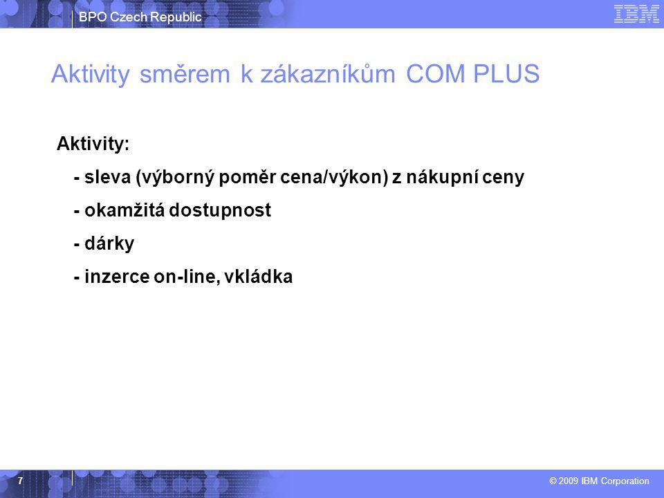 BPO Czech Republic © 2009 IBM Corporation 7 Aktivity směrem k zákazníkům COM PLUS Aktivity: - sleva (výborný poměr cena/výkon) z nákupní ceny - okamžitá dostupnost - dárky - inzerce on-line, vkládka