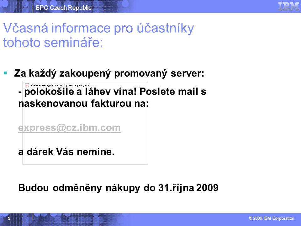 BPO Czech Republic © 2009 IBM Corporation 9  Za každý zakoupený promovaný server: - polokošile a láhev vína.