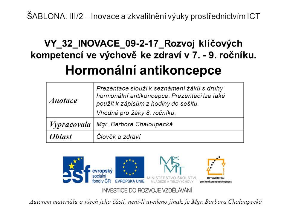 VY_32_INOVACE_09-2-17_Rozvoj klíčových kompetencí ve výchově ke zdraví v 7. - 9. ročníku. Hormonální antikoncepce Autorem materiálu a všech jeho částí