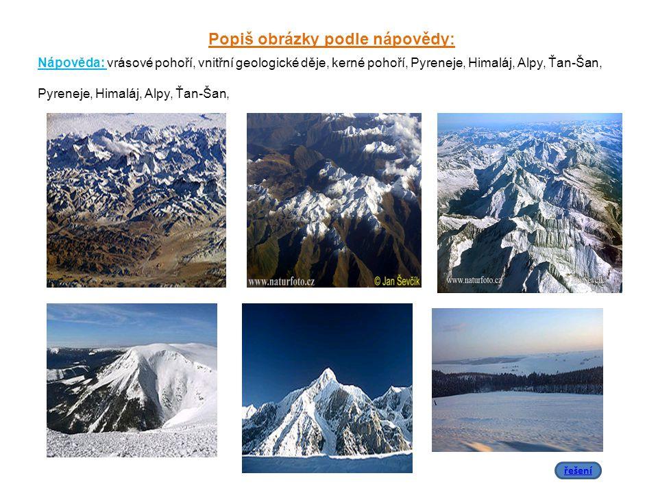 Popiš obrázky podle nápovědy: řešení Nápověda: vrásové pohoří, vnitřní geologické děje, kerné pohoří, Pyreneje, Himaláj, Alpy, Ťan-Šan, Pyreneje, Hima