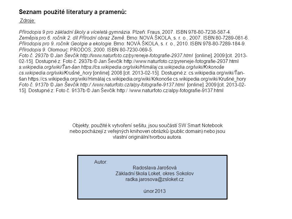 Seznam použité literatury a pramenů: Zdroje: Přírodopis 9 pro základní školy a víceletá gymnázia. Plzeň: Fraus, 2007. ISBN 978-80-7238-587-4. Zeměpis