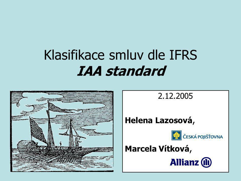 Klasifikace smluv dle IFRS IAA standard 2.12.2005 Helena Lazosová, Marcela Vítková,