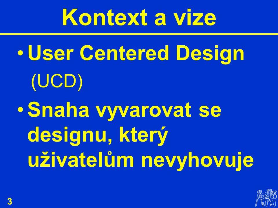 3 Kontext a vize User Centered Design (UCD) Snaha vyvarovat se designu, který uživatelům nevyhovuje