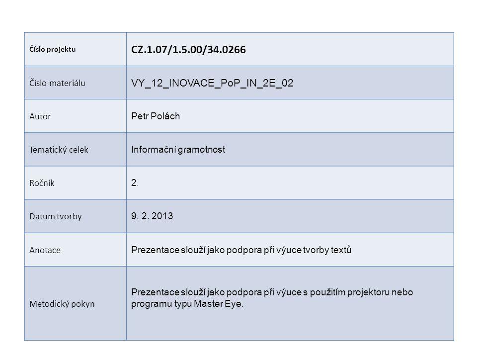 Číslo projektu CZ.1.07/1.5.00/34.0266 Číslo materiálu VY_12_INOVACE_PoP_IN_2E_02 Autor Petr Polách Tematický celek Informační gramotnost Ročník 2. Dat