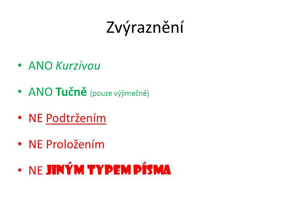 Zvýraznění ANO Kurzívou ANO Tučně (pouze výjimečně) NE Podtržením NE Proložením NE Jiným typem písma