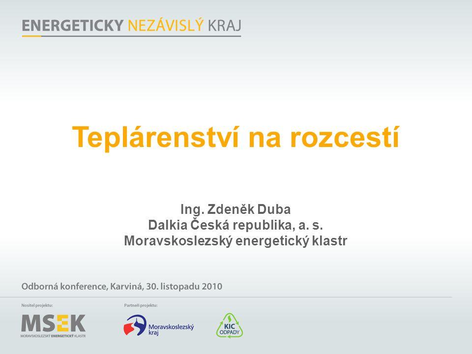 Teplárenství na rozcestí Ing. Zdeněk Duba Dalkia Česká republika, a. s. Moravskoslezský energetický klastr