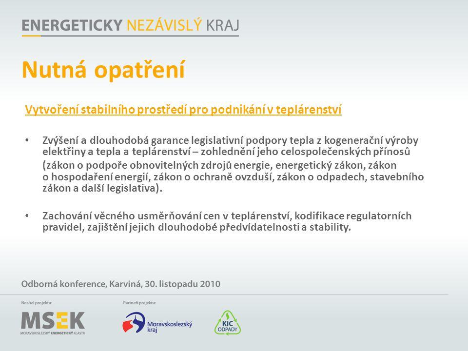Vytvoření stabilního prostředí pro podnikání v teplárenství Zvýšení a dlouhodobá garance legislativní podpory tepla z kogenerační výroby elektřiny a t