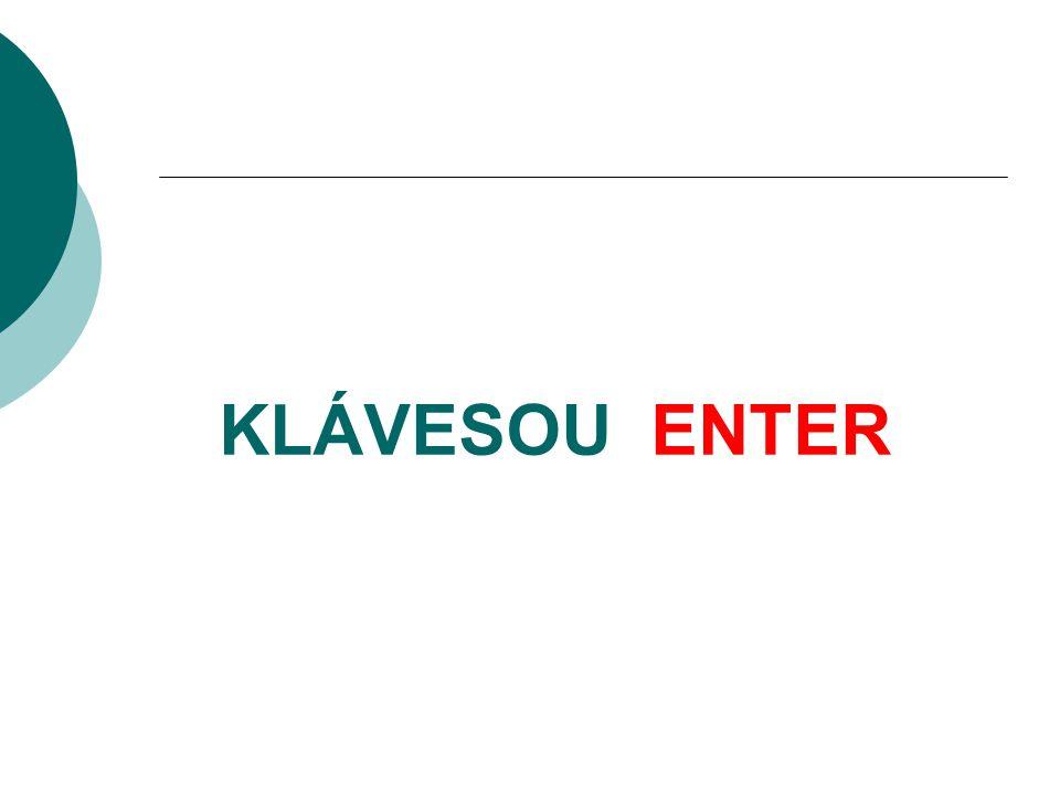 KLÁVESOU ENTER
