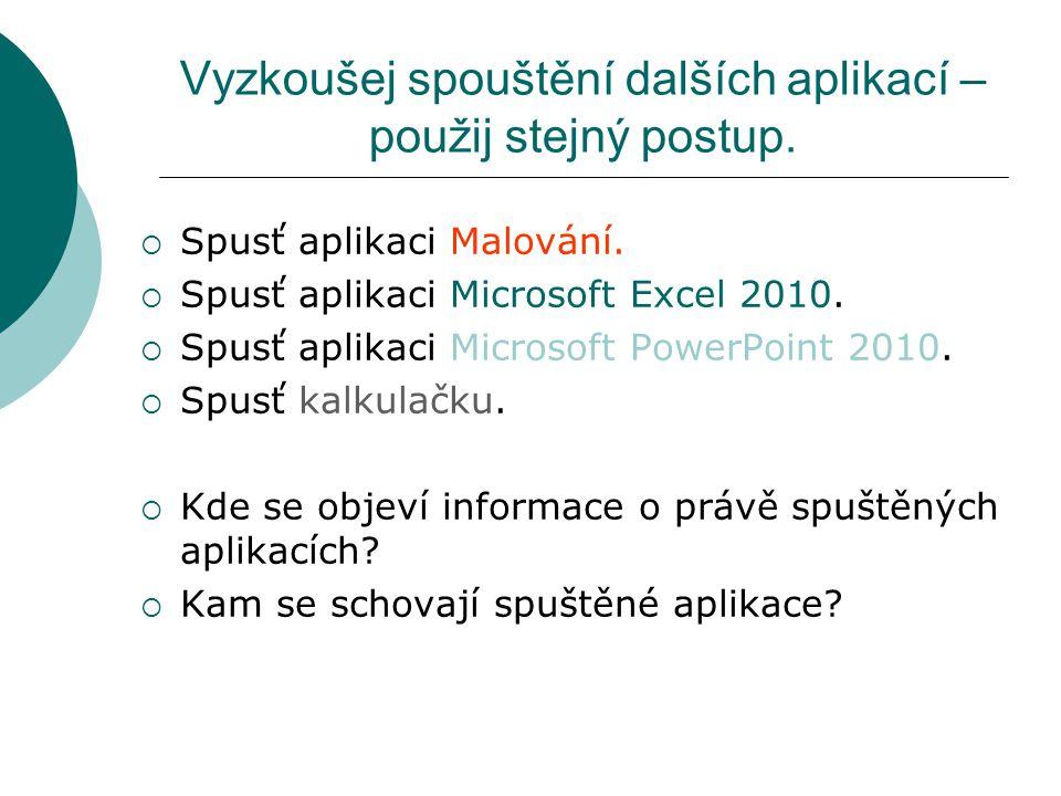 Vyzkoušej spouštění dalších aplikací – použij stejný postup.  Spusť aplikaci Malování.  Spusť aplikaci Microsoft Excel 2010.  Spusť aplikaci Micros