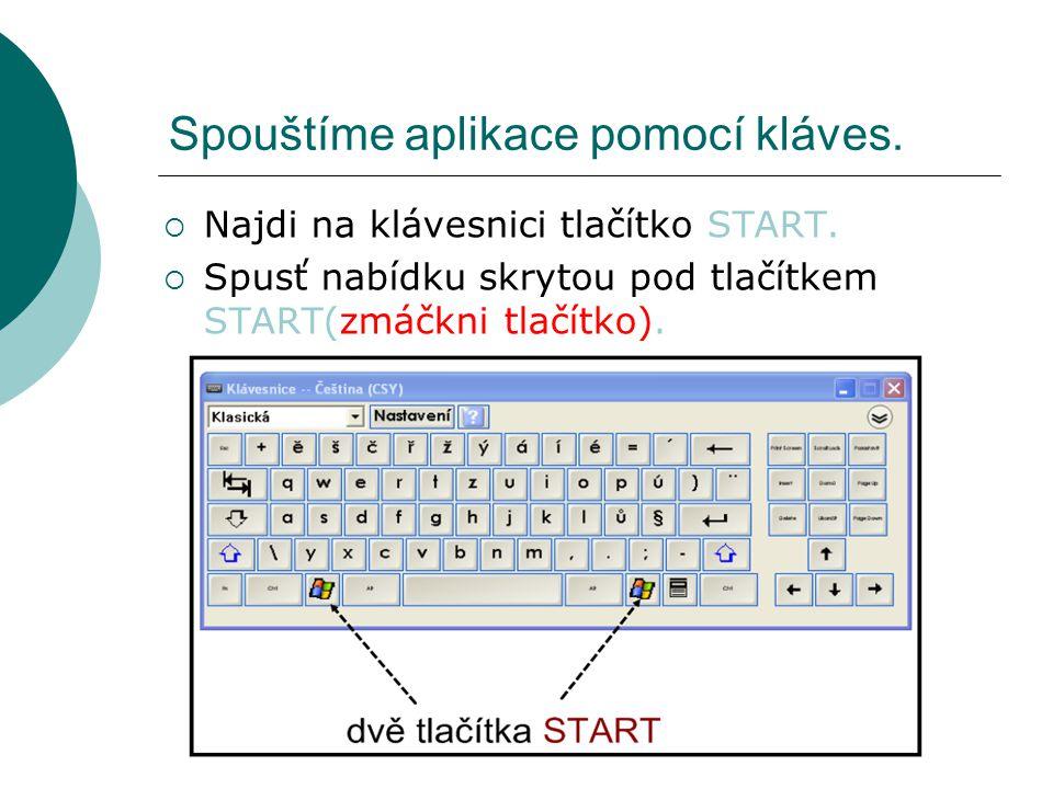 Spouštíme aplikace pomocí kláves.  Najdi na klávesnici tlačítko START.  Spusť nabídku skrytou pod tlačítkem START(zmáčkni tlačítko).