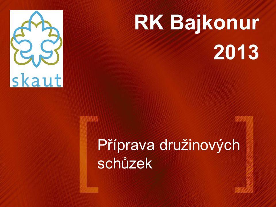 Příprava družinových schůzek RK Bajkonur 2013