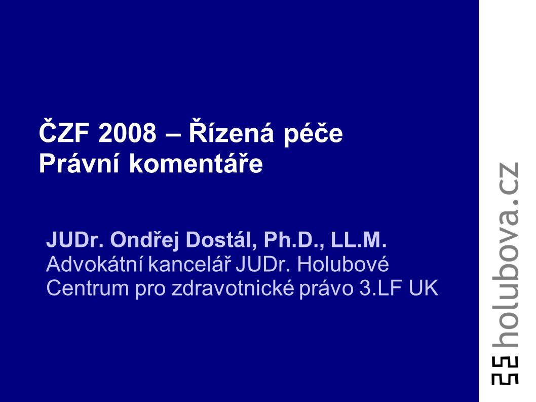 ČZF 2008 – Řízená péče Právní komentáře JUDr. Ondřej Dostál, Ph.D., LL.M. Advokátní kancelář JUDr. Holubové Centrum pro zdravotnické právo 3.LF UK