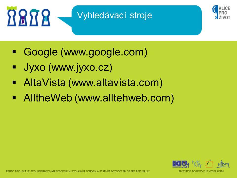  Google (www.google.com)  Jyxo (www.jyxo.cz)  AltaVista (www.altavista.com)  AlltheWeb (www.alltehweb.com) Vyhledávací stroje
