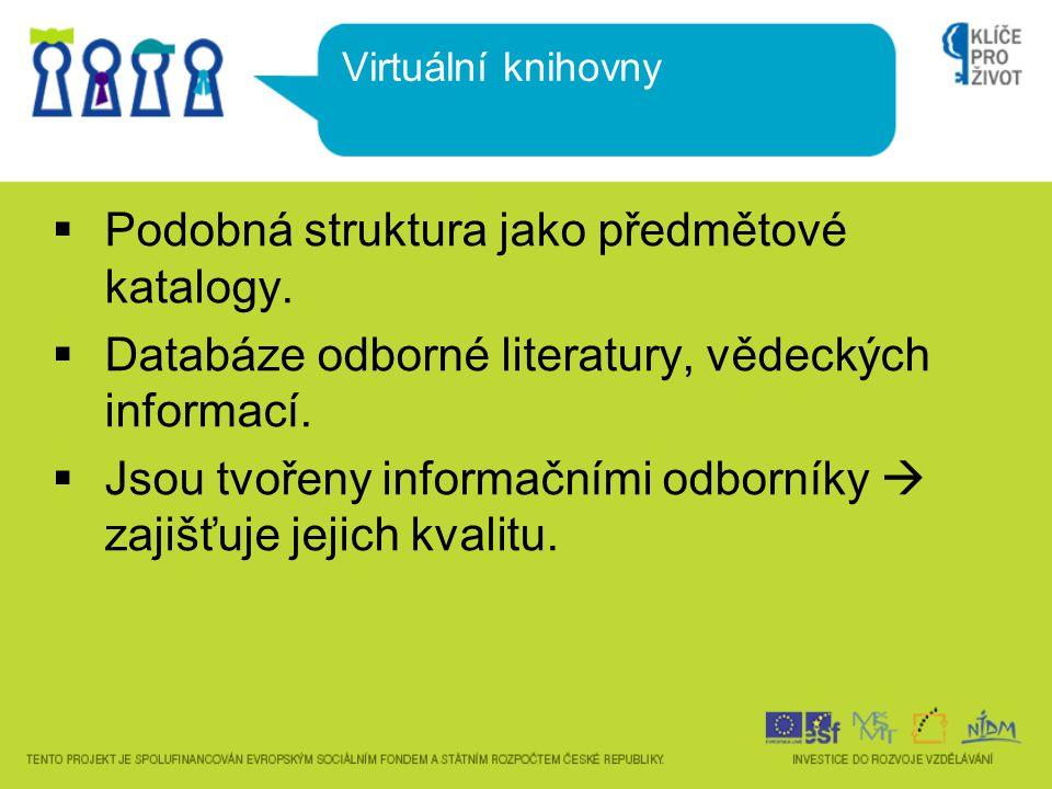  Podobná struktura jako předmětové katalogy.  Databáze odborné literatury, vědeckých informací.