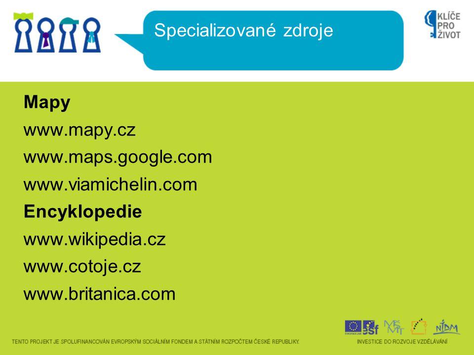 Mapy www.mapy.cz www.maps.google.com www.viamichelin.com Encyklopedie www.wikipedia.cz www.cotoje.cz www.britanica.com Specializované zdroje