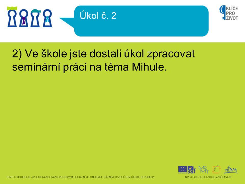 2) Ve škole jste dostali úkol zpracovat seminární práci na téma Mihule. Úkol č. 2
