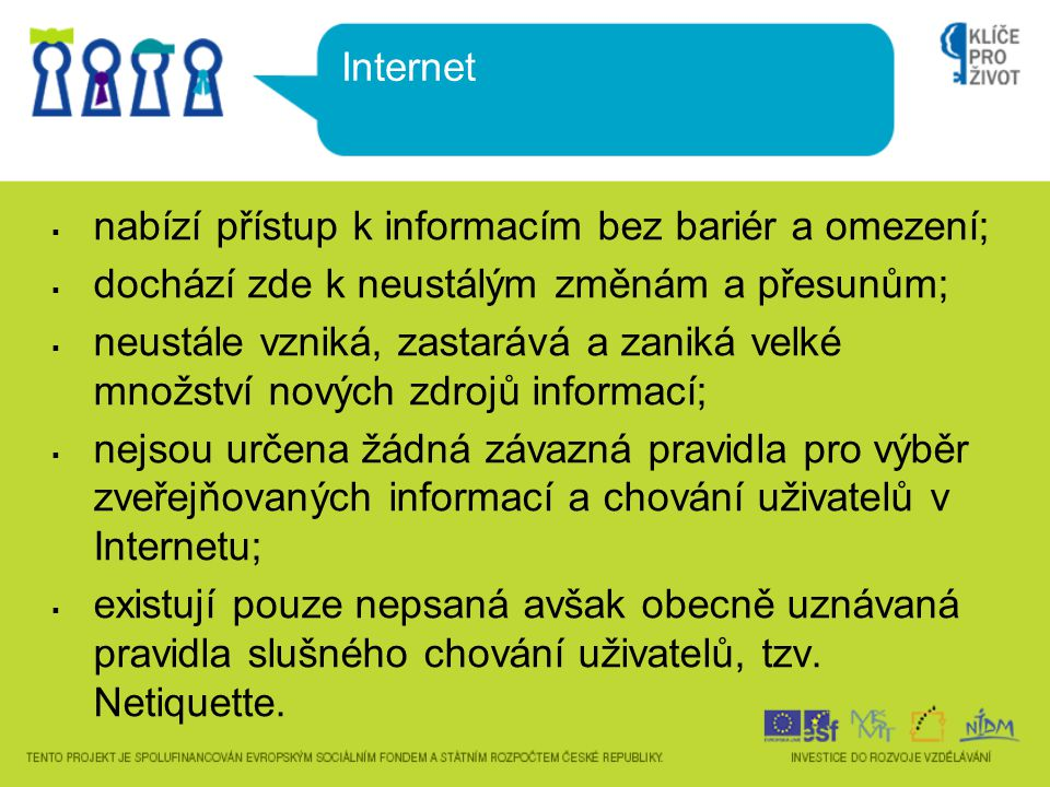 2 základní druhy zdrojů:  veřejné (dostupné přímo, mají veřejný charakter, přístup k nim je bezplatný)  neveřejné (přístupné zprostředkovaně, jde především o zdroje placené, které poskytují profesionální a komerční databázová centra) Možnosti vyhledávání na Internetu