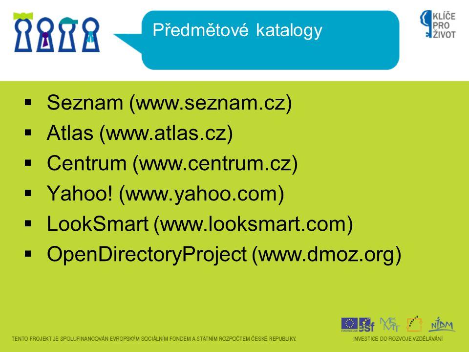 Seznam (www.seznam.cz)  Atlas (www.atlas.cz)  Centrum (www.centrum.cz)  Yahoo.