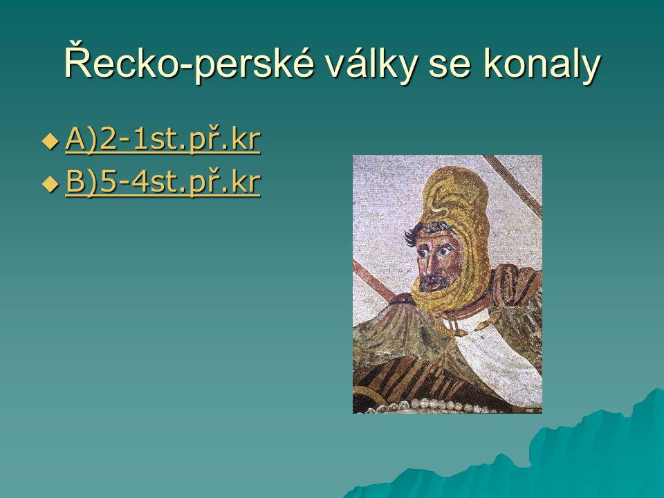 Řecko-perské války se konaly  A)2-1st.př.kr A)2-1st.př.kr  B)5-4st.př.kr B)5-4st.př.kr