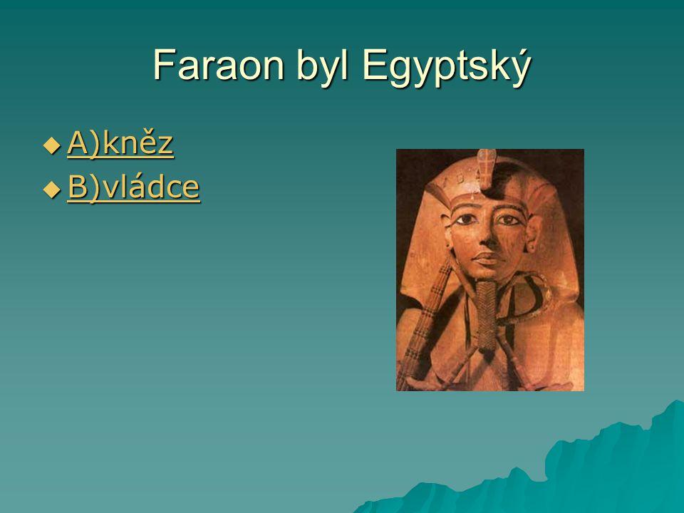 Faraon byl Egyptský  A)kněz A)kněz  B)vládce B)vládce