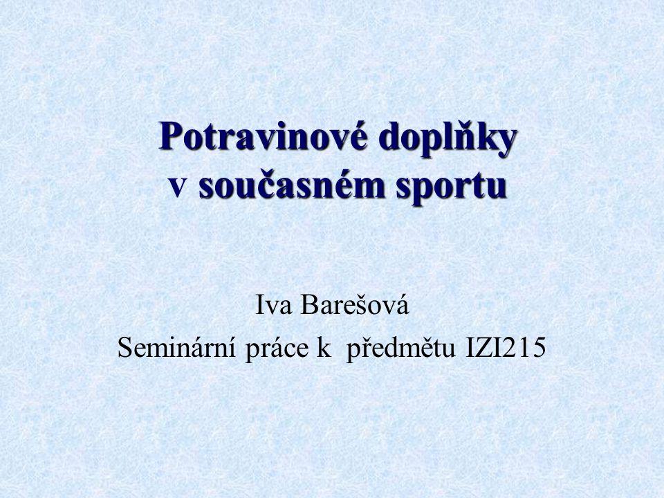 Potravinovédoplňky současnémsportu Potravinové doplňky v současném sportu Iva Barešová Seminární práce k předmětu IZI215