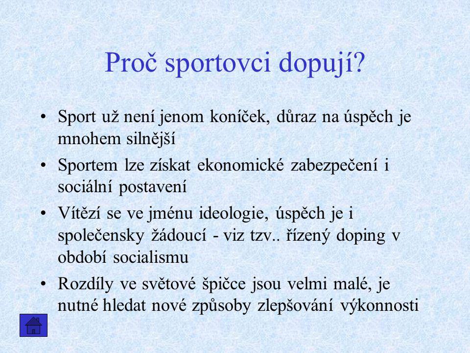 Proč sportovci dopují? Sport už není jenom koníček, důraz na úspěch je mnohem silnější Sportem lze získat ekonomické zabezpečení i sociální postavení