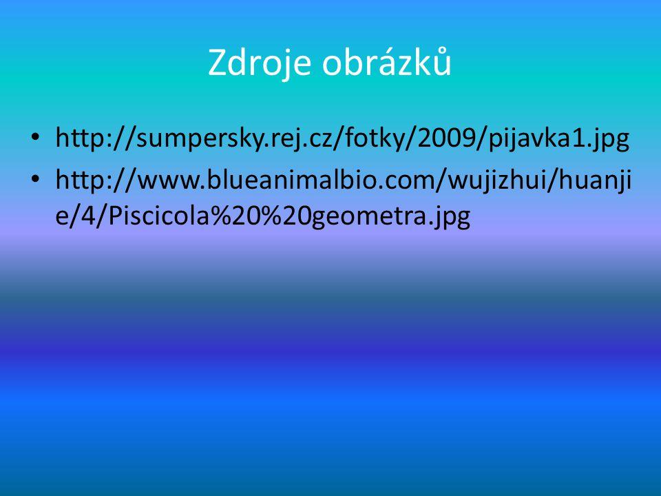 Zdroje obrázků http://sumpersky.rej.cz/fotky/2009/pijavka1.jpg http://www.blueanimalbio.com/wujizhui/huanji e/4/Piscicola%20%20geometra.jpg