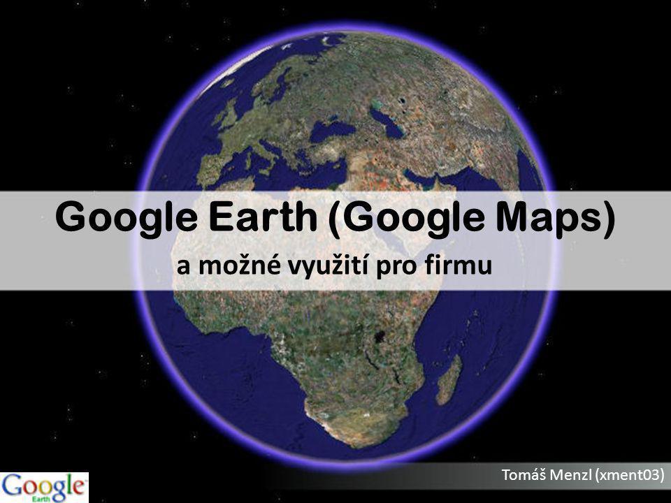Google Earth Vychází z Google Maps (maps.google.com) Satelitní snímky – celý svět Letecké snímky – některé části světa Různé vrstvy Procházení ulicemi Vyhledávání firem a institucí Plánování tras Od 0 do 400 USD za rok