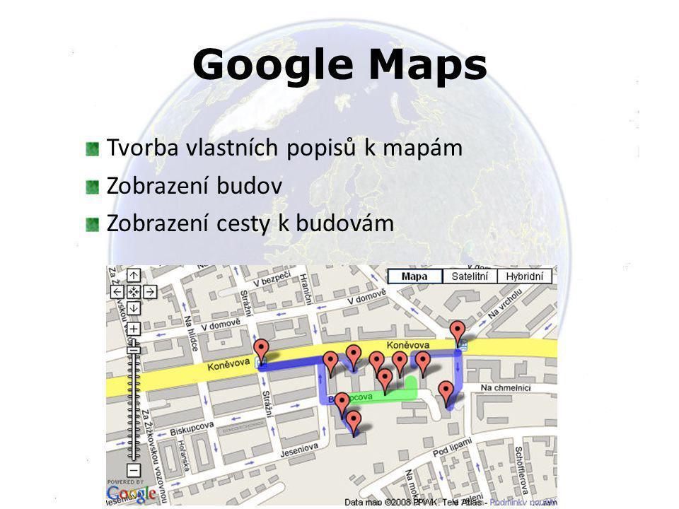 Google Maps Tvorba vlastních popisů k mapám Zobrazení budov Zobrazení cesty k budovám