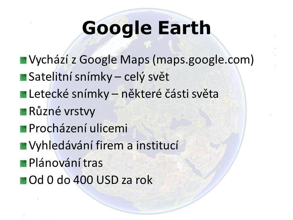 Google Earth Vychází z Google Maps (maps.google.com) Satelitní snímky – celý svět Letecké snímky – některé části světa Různé vrstvy Procházení ulicemi
