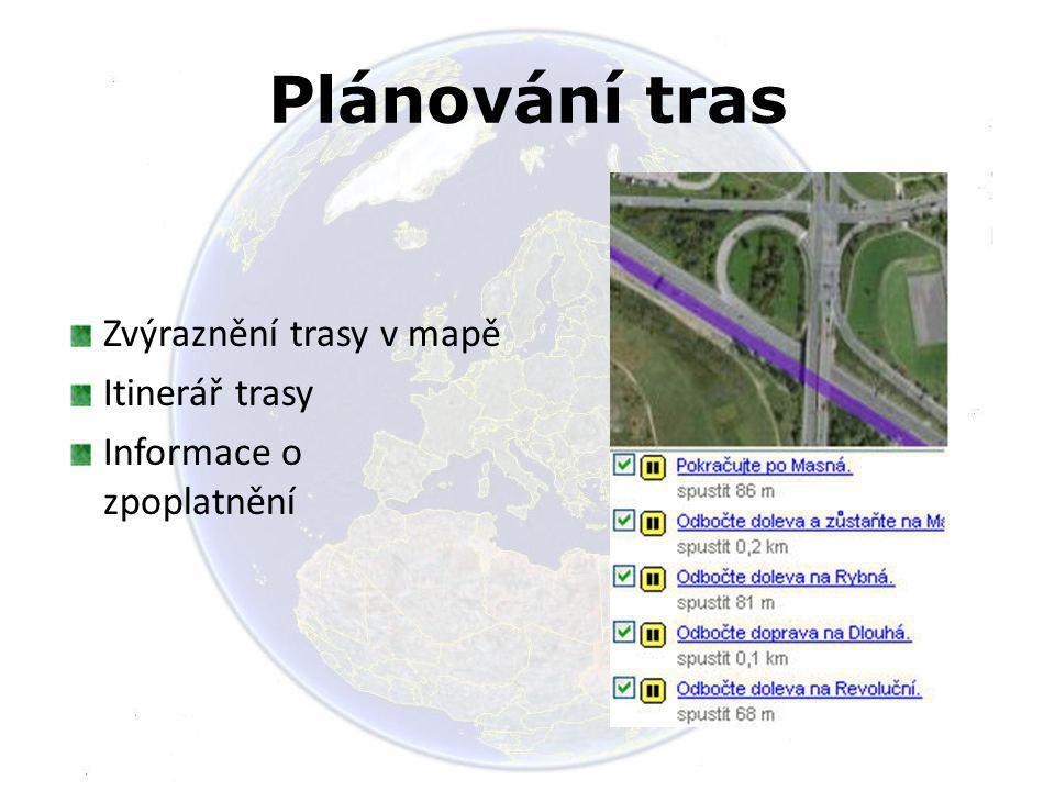 Plánování tras Zvýraznění trasy v mapě Itinerář trasy Informace o zpoplatnění
