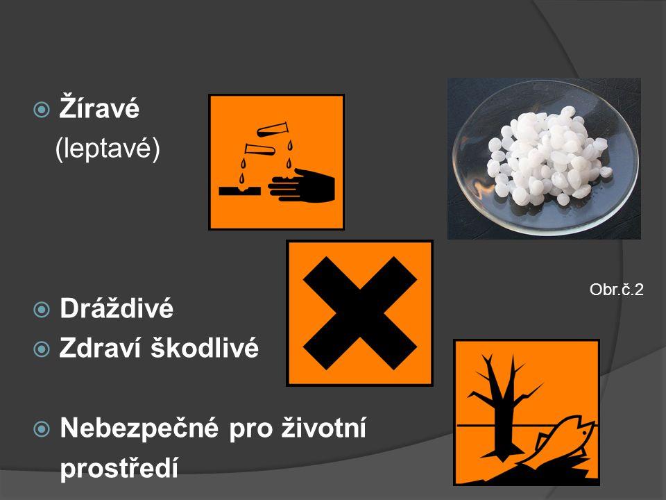  Žíravé (leptavé)  Dráždivé  Zdraví škodlivé  Nebezpečné pro životní prostředí Obr.č.2
