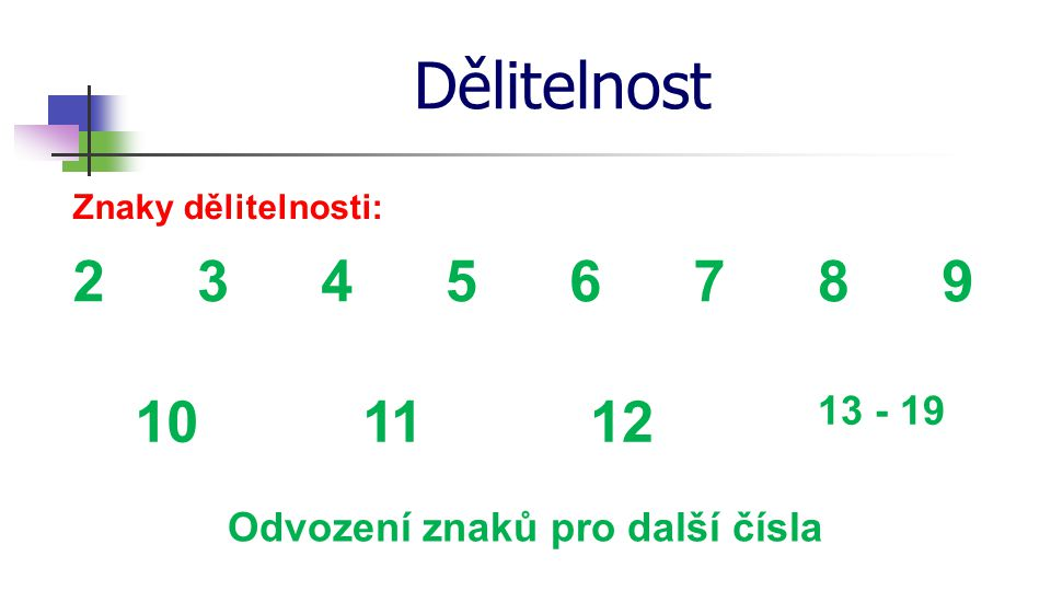 Dělitelnost dvěma Dvěma jsou dělitelná ta přirozená čísla, která mají na místě jednotek některou z číslic 2; 4; 6; 8; 0.