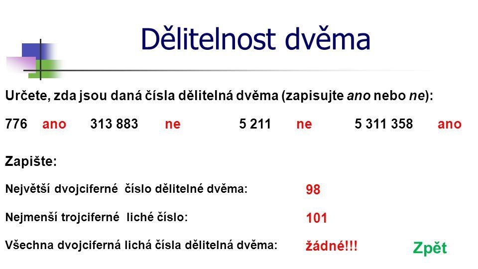 Dělitelnost osmi Osmi jsou dělitelná ta přirozená čísla, která mají poslední trojčíslí dělitelné osmi.