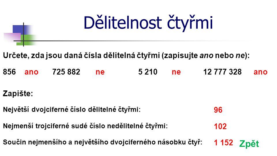 Dělitelnost pěti Pěti jsou dělitelná ta přirozená čísla, která mají na místě jednotek některou z číslic 0 nebo 5.