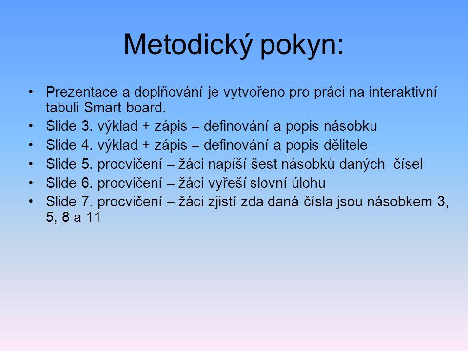 Metodický pokyn: Prezentace a doplňování je vytvořeno pro práci na interaktivní tabuli Smart board. Slide 3. výklad + zápis – definování a popis násob