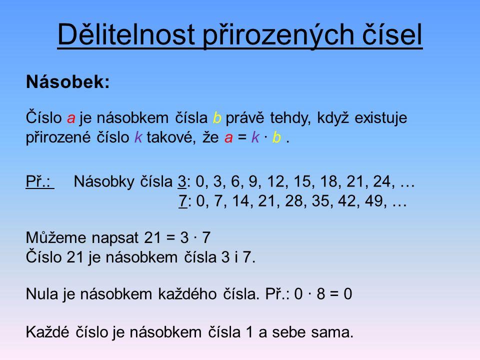 Dělitelnost přirozených čísel Číslo a je násobkem čísla b právě tehdy, když existuje přirozené číslo k takové, že a = k · b. Násobek: Př.: Násobky čís