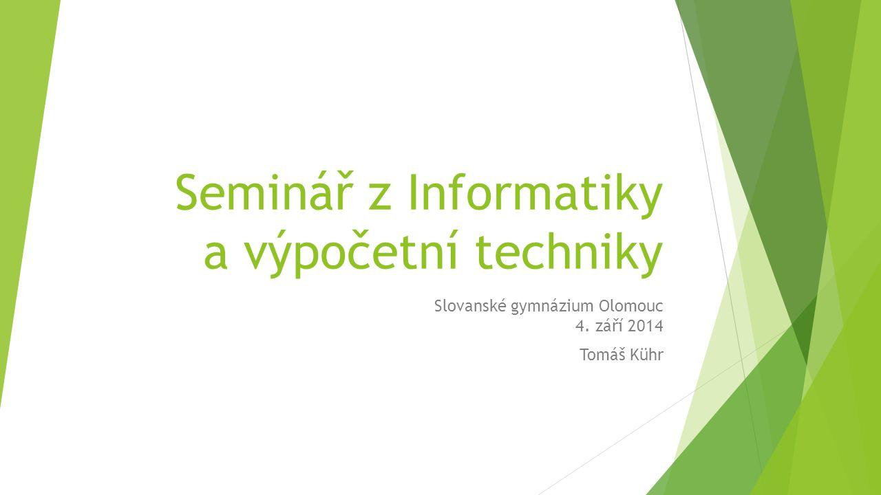 Seminář z Informatiky a výpočetní techniky Slovanské gymnázium Olomouc 4. září 2014 Tomáš Kühr