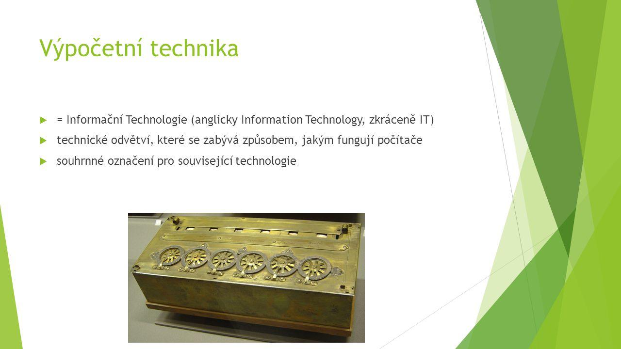 Výpočetní technika  = Informační Technologie (anglicky Information Technology, zkráceně IT)  technické odvětví, které se zabývá způsobem, jakým fungují počítače  souhrnné označení pro související technologie