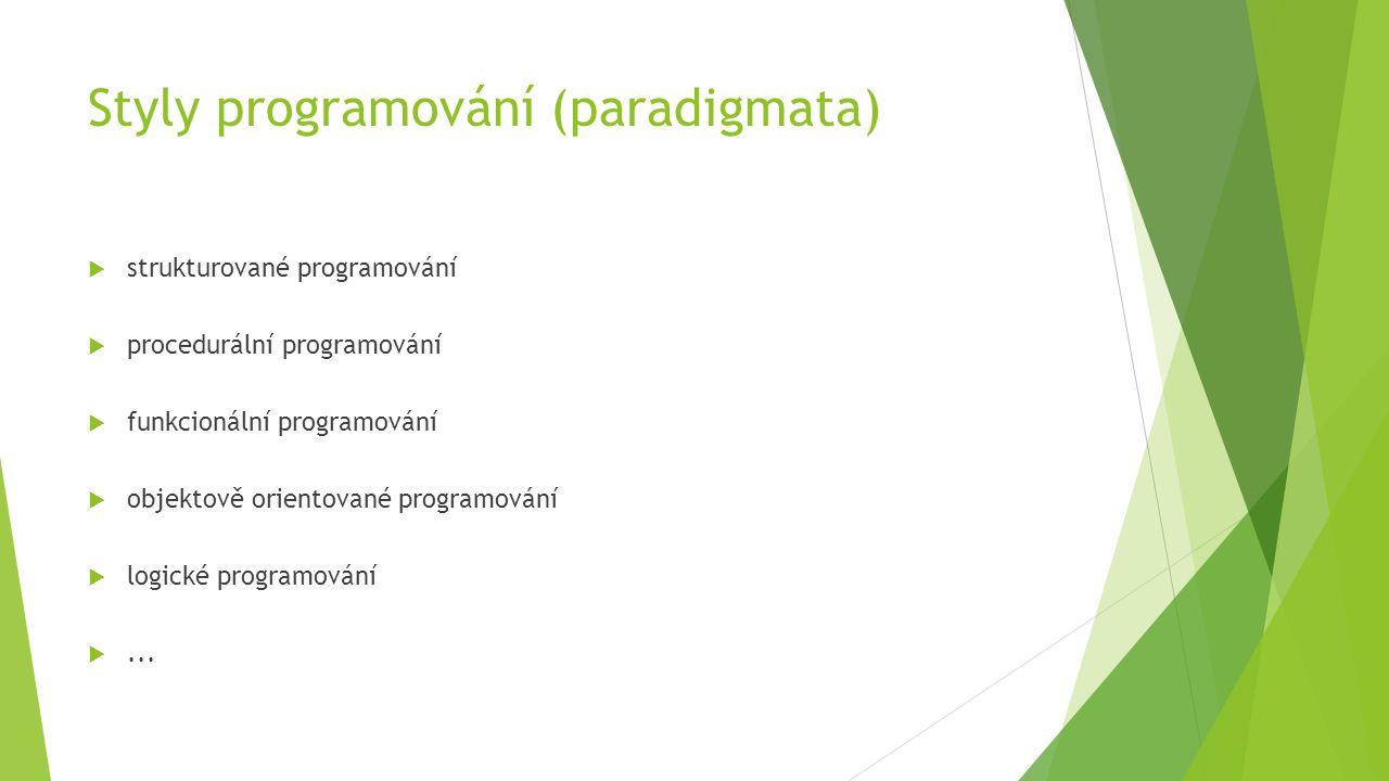Styly programování (paradigmata)  strukturované programování  procedurální programování  funkcionální programování  objektově orientované programování  logické programování ...
