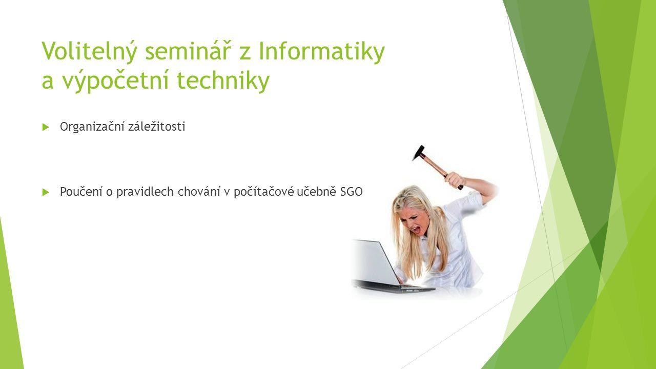 Volitelný seminář z Informatiky a výpočetní techniky  Organizační záležitosti  Poučení o pravidlech chování v počítačové učebně SGO