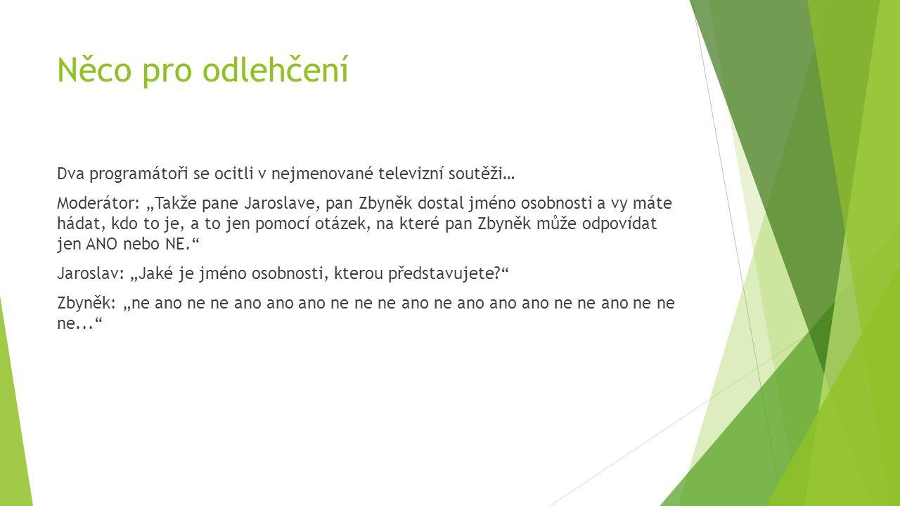 """Něco pro odlehčení Dva programátoři se ocitli v nejmenované televizní soutěži… Moderátor: """"Takže pane Jaroslave, pan Zbyněk dostal jméno osobnosti a v"""